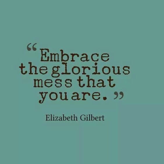 Motivational Monday, hot mess, embrace the mess, embracing life, don't give up