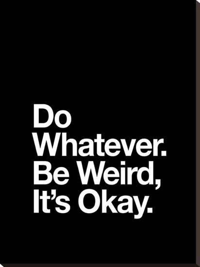 Motivational Monday quotes motivation inspiration be weird it's ok